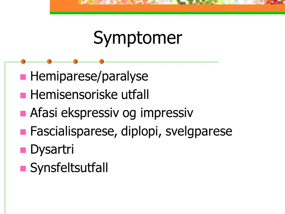 Symptomer Hemiparese/paralyse Hemisensoriske utfall