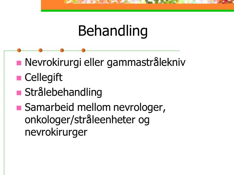 Behandling Nevrokirurgi eller gammastrålekniv Cellegift