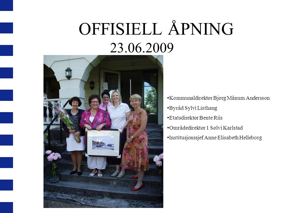 OFFISIELL ÅPNING 23.06.2009 Kommunaldirektør Bjørg Månum Andersson