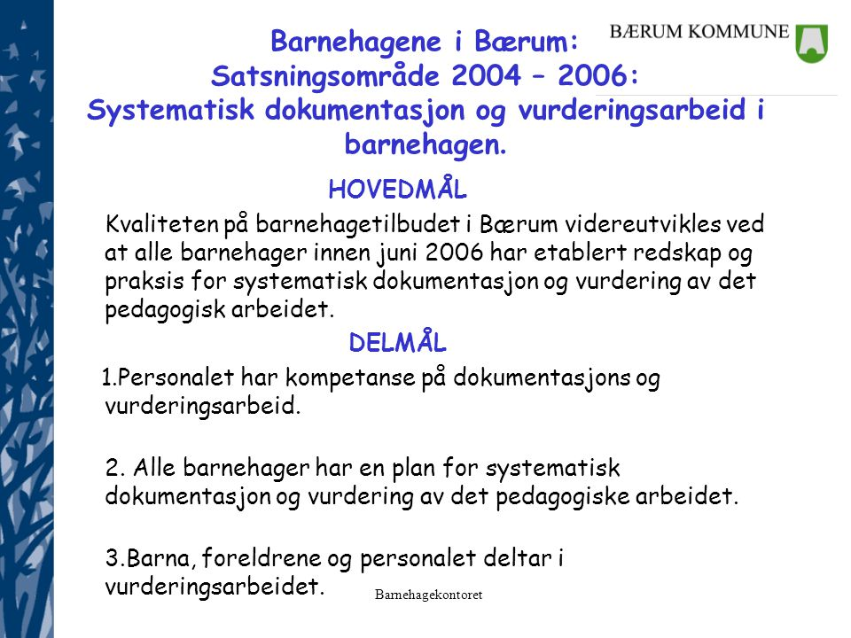 Barnehagene i Bærum: Satsningsområde 2004 – 2006: Systematisk dokumentasjon og vurderingsarbeid i barnehagen.