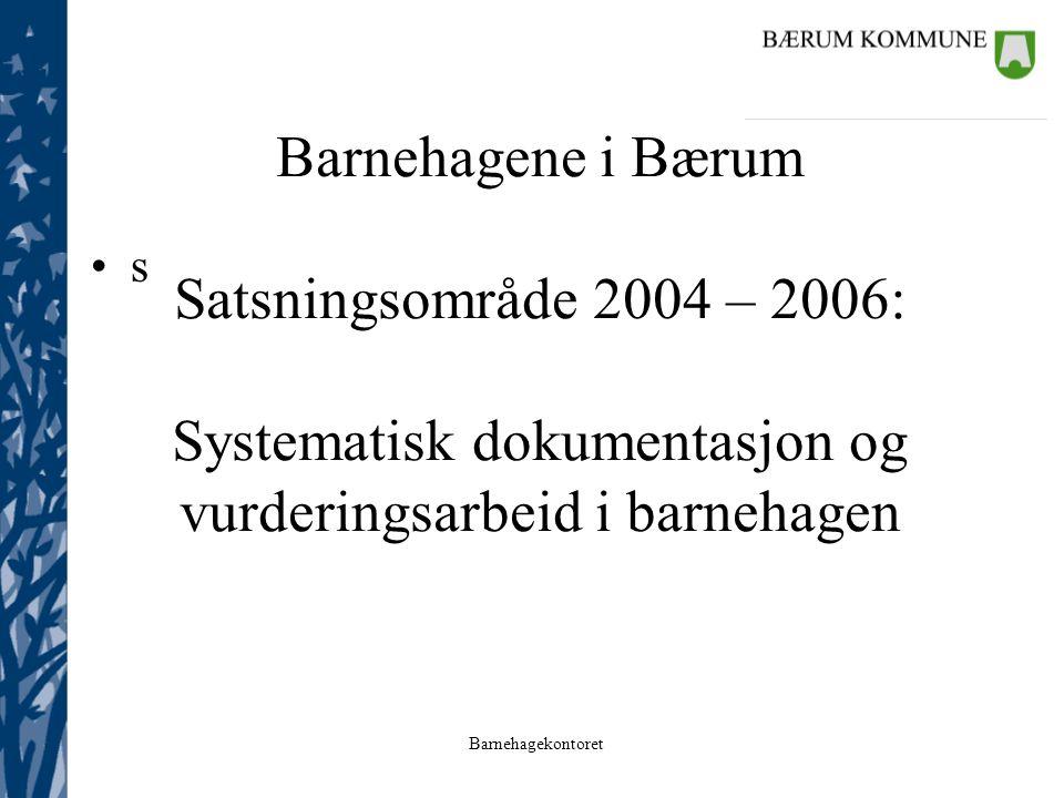 s Barnehagene i Bærum Satsningsområde 2004 – 2006: Systematisk dokumentasjon og vurderingsarbeid i barnehagen.