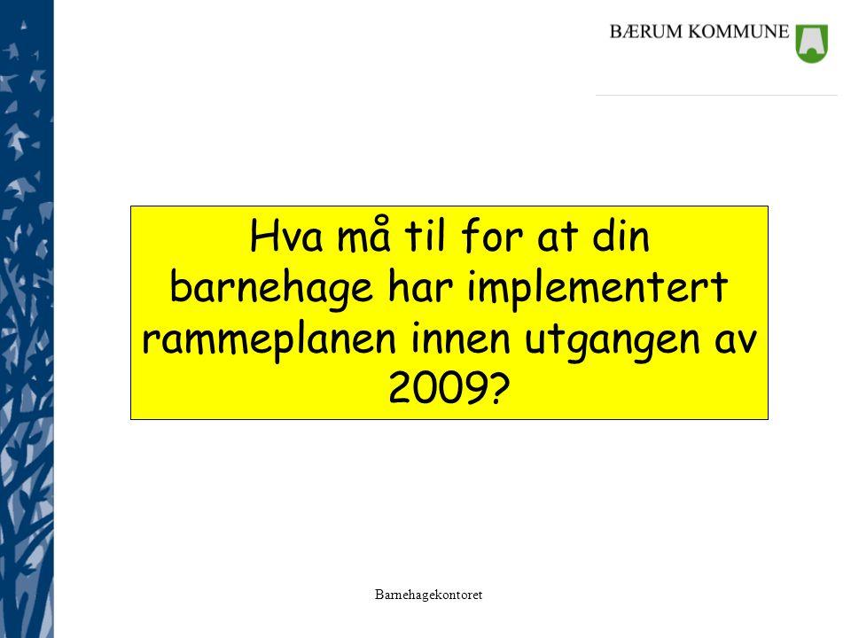 Hva må til for at din barnehage har implementert rammeplanen innen utgangen av 2009