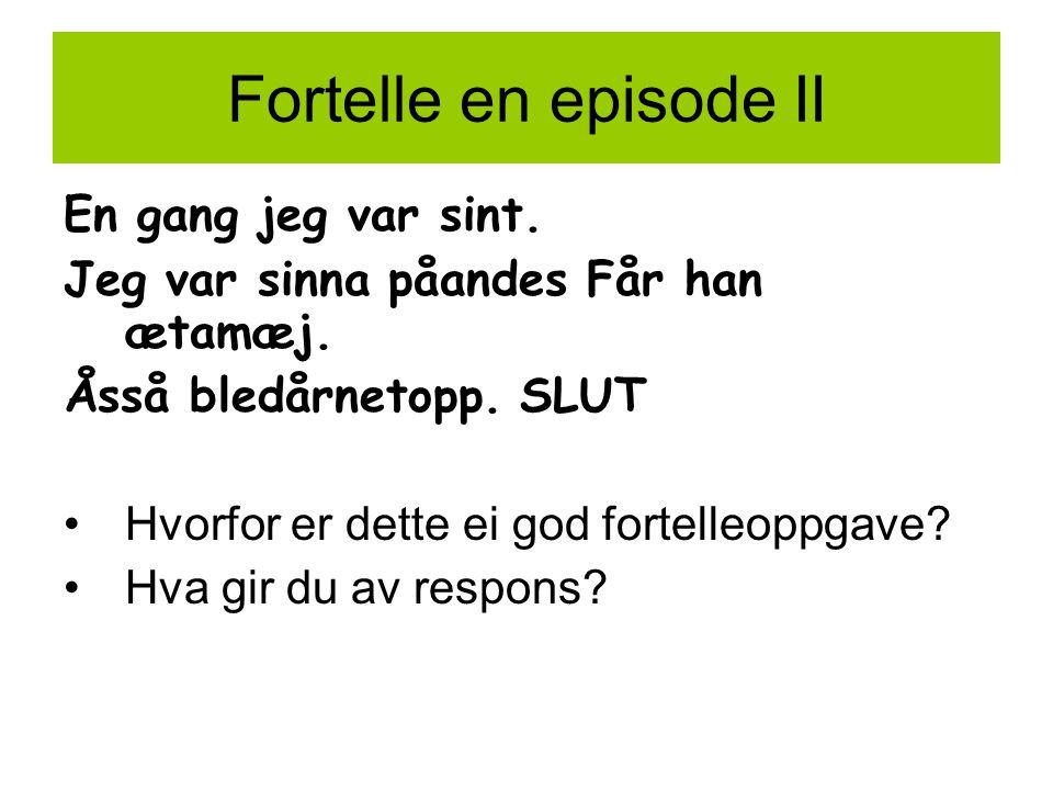 Fortelle en episode II En gang jeg var sint.