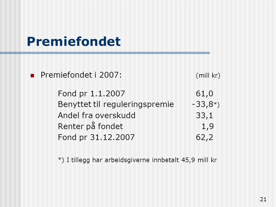 Premiefondet Premiefondet i 2007: (mill kr) Fond pr 1.1.2007 61,0