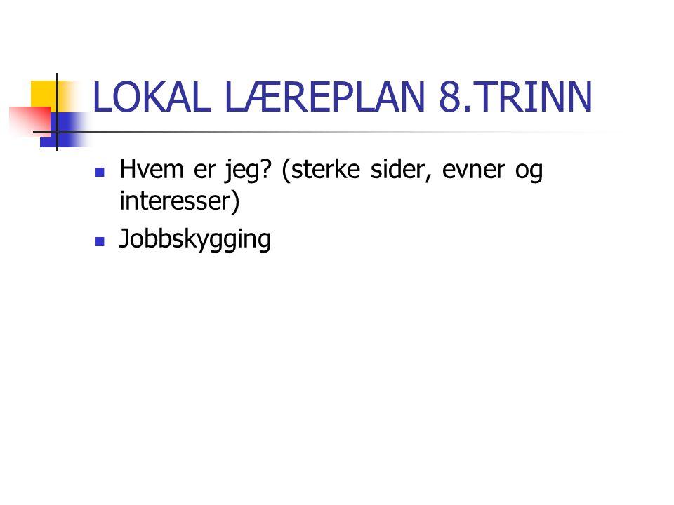 LOKAL LÆREPLAN 8.TRINN Hvem er jeg (sterke sider, evner og interesser) Jobbskygging