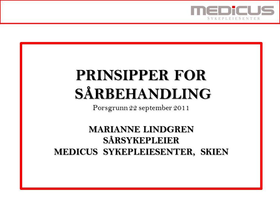 PRINSIPPER FOR SÅRBEHANDLING Porsgrunn 22 september 2011 MARIANNE LINDGREN SÅRSYKEPLEIER MEDICUS SYKEPLEIESENTER, SKIEN