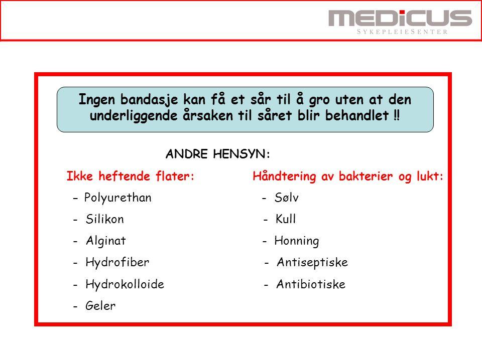 ANDRE HENSYN: Ikke heftende flater: Håndtering av bakterier og lukt: - Polyurethan - Sølv - Silikon - Kull - Alginat - Honning - Hydrofiber - Antiseptiske - Hydrokolloide - Antibiotiske - Geler