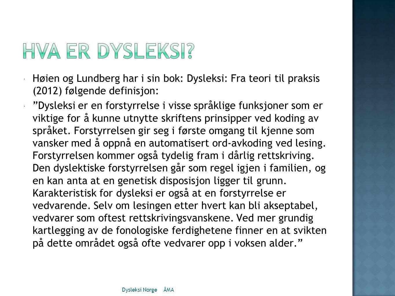 Høien og Lundberg har i sin bok: Dysleksi: Fra teori til praksis (2012) følgende definisjon: