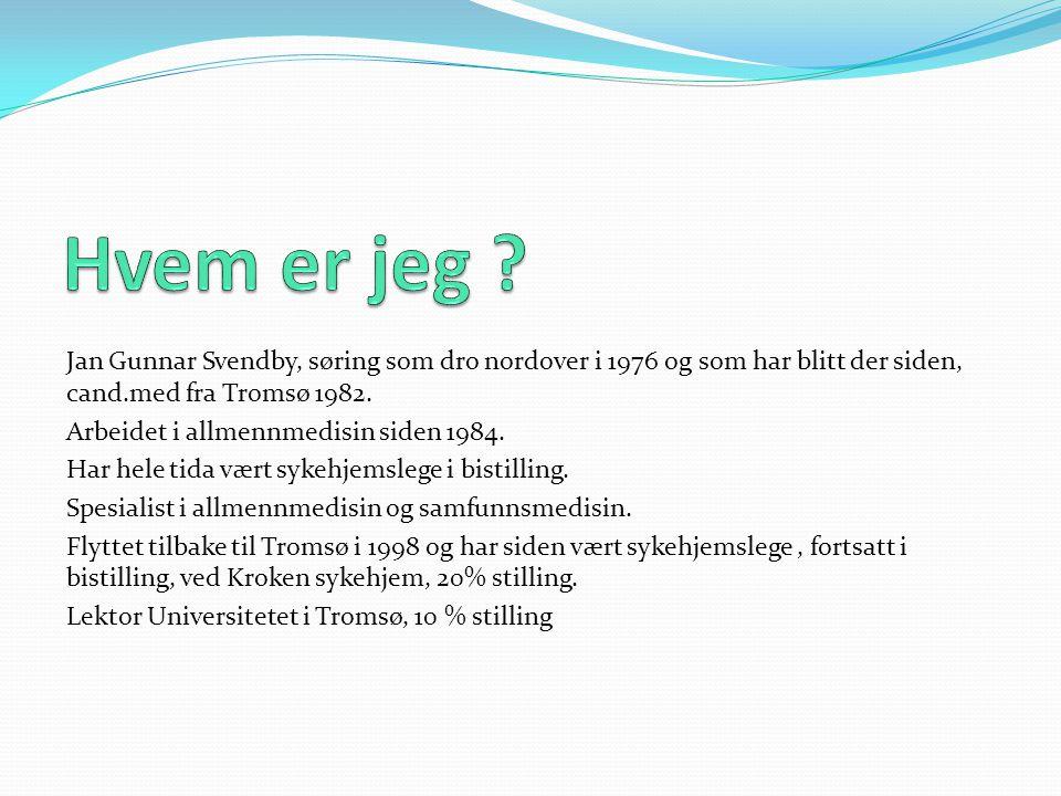 Hvem er jeg Jan Gunnar Svendby, søring som dro nordover i 1976 og som har blitt der siden, cand.med fra Tromsø 1982.