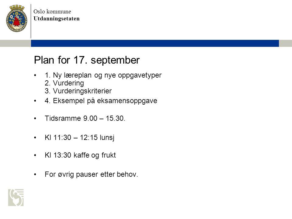 Plan for 17. september 1. Ny læreplan og nye oppgavetyper 2. Vurdering 3. Vurderingskriterier. 4. Eksempel på eksamensoppgave.