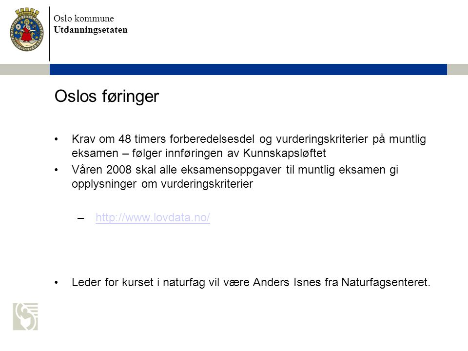 Oslos føringer Krav om 48 timers forberedelsesdel og vurderingskriterier på muntlig eksamen – følger innføringen av Kunnskapsløftet.