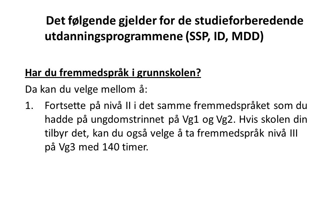 Det følgende gjelder for de studieforberedende utdanningsprogrammene (SSP, ID, MDD)