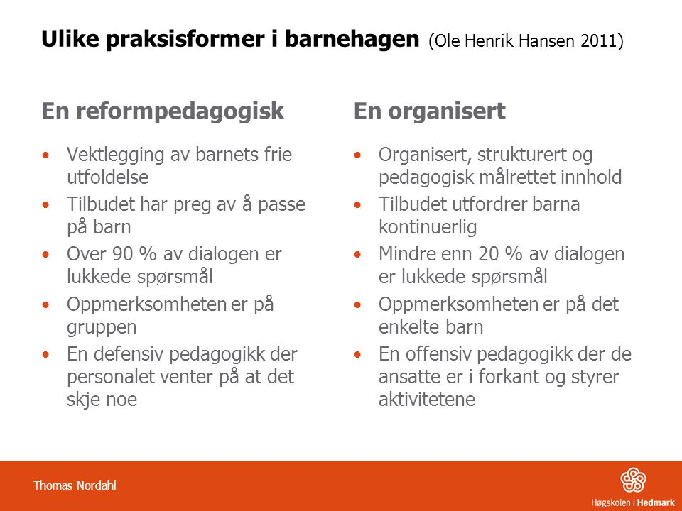 Ulike praksisformer i barnehagen (Ole Henrik Hansen 2011)