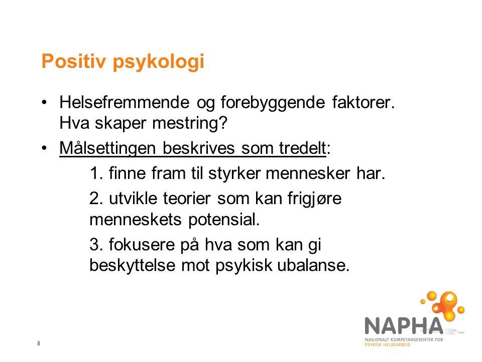 Positiv psykologi Helsefremmende og forebyggende faktorer. Hva skaper mestring Målsettingen beskrives som tredelt: