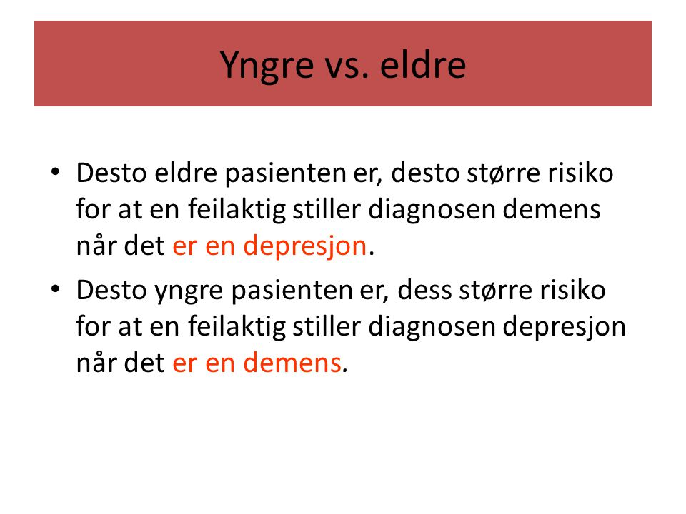 Yngre vs. eldre Desto eldre pasienten er, desto større risiko for at en feilaktig stiller diagnosen demens når det er en depresjon.