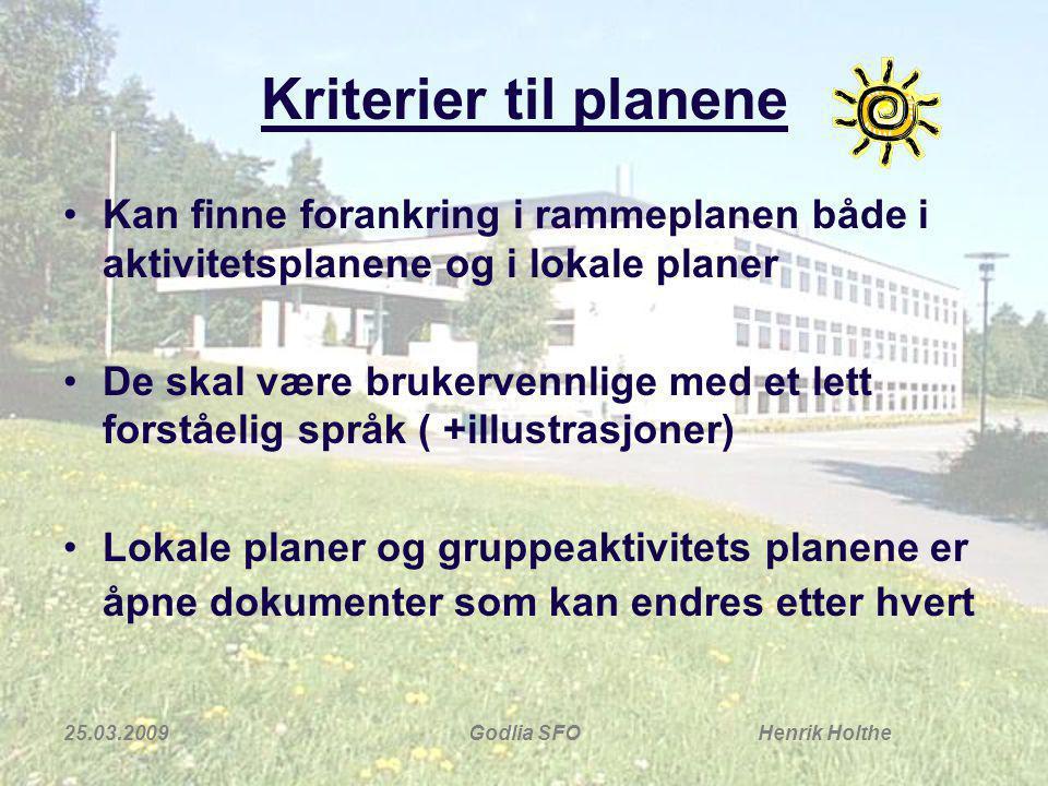 Kriterier til planene Kan finne forankring i rammeplanen både i aktivitetsplanene og i lokale planer.