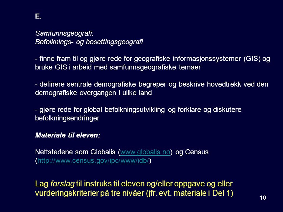 E. Samfunnsgeografi: Befolknings- og bosettingsgeografi.