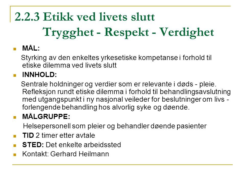 2.2.3 Etikk ved livets slutt Trygghet - Respekt - Verdighet