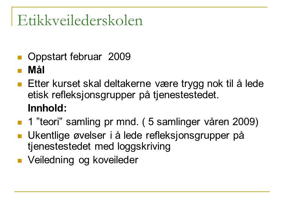Etikkveilederskolen Oppstart februar 2009 Mål