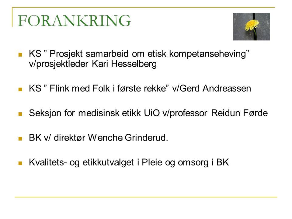 FORANKRING KS Prosjekt samarbeid om etisk kompetanseheving v/prosjektleder Kari Hesselberg. KS Flink med Folk i første rekke v/Gerd Andreassen.