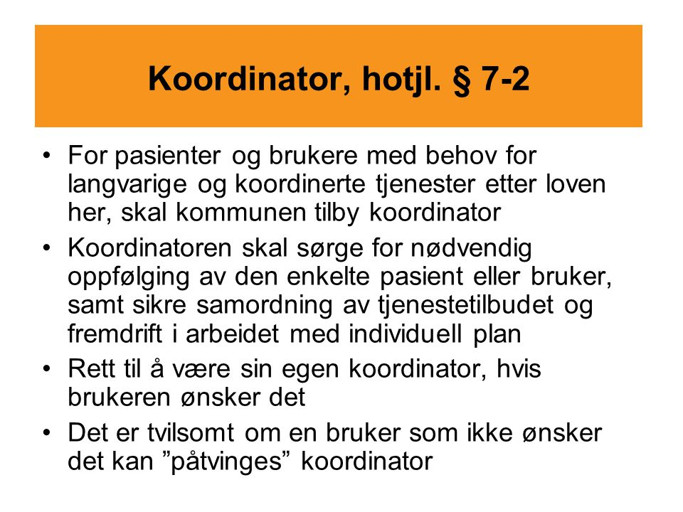 Koordinator, hotjl. § 7-2 For pasienter og brukere med behov for langvarige og koordinerte tjenester etter loven her, skal kommunen tilby koordinator.