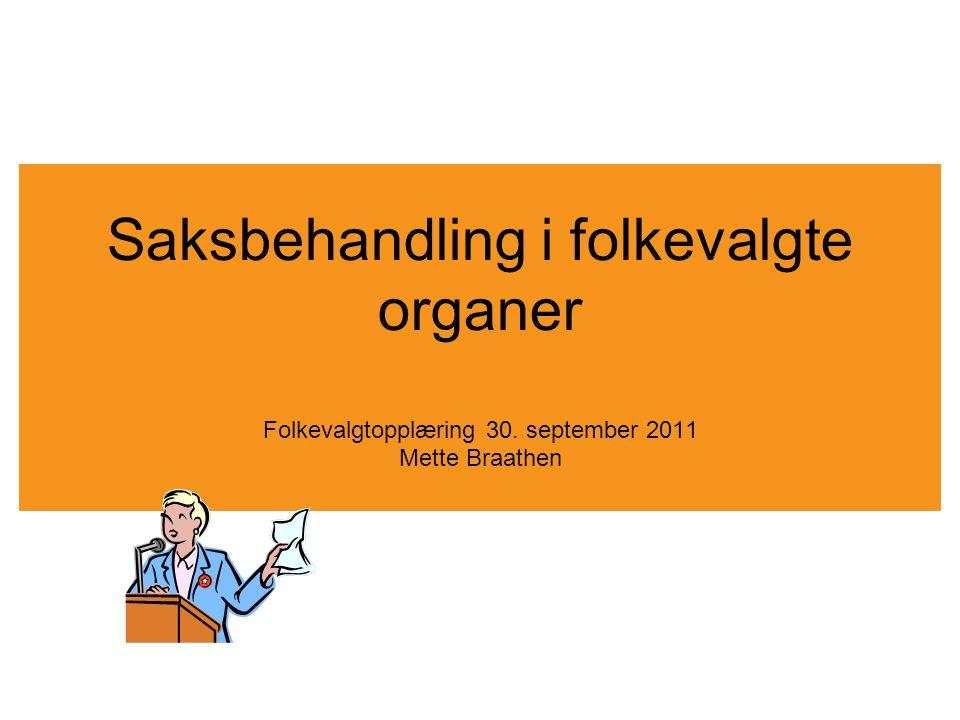Saksbehandling i folkevalgte organer Folkevalgtopplæring 30