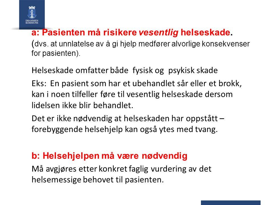 a: Pasienten må risikere vesentlig helseskade. (dvs