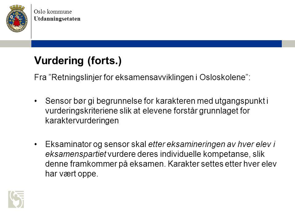 Vurdering (forts.) Fra Retningslinjer for eksamensavviklingen i Osloskolene :