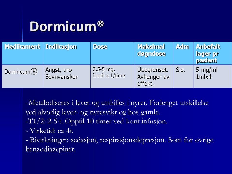 Dormicum® T1/2: 2-5 t. Opptil 10 timer ved kont infusjon.