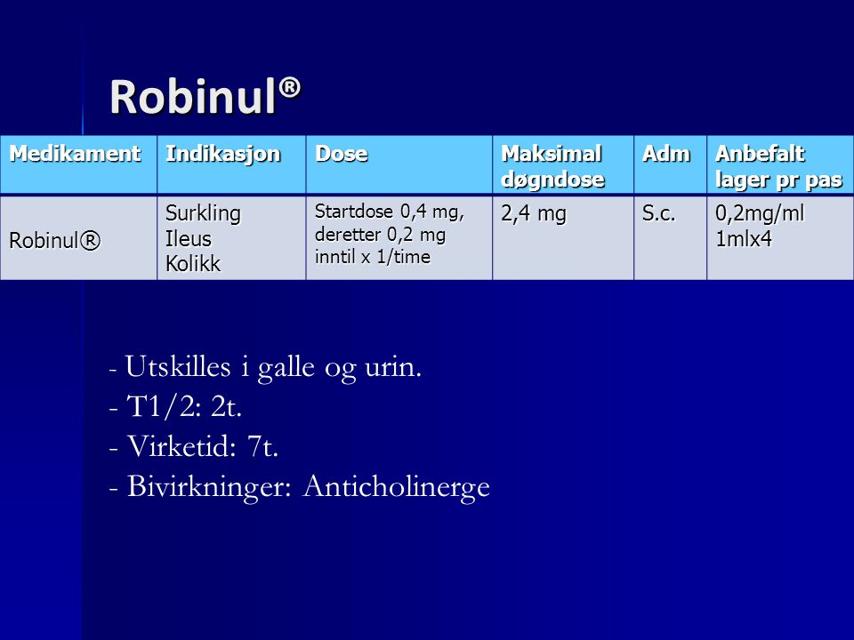Robinul® T1/2: 2t. Virketid: 7t. Bivirkninger: Anticholinerge