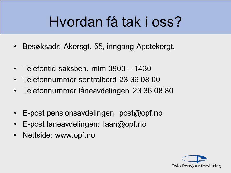 Hvordan få tak i oss Besøksadr: Akersgt. 55, inngang Apotekergt.
