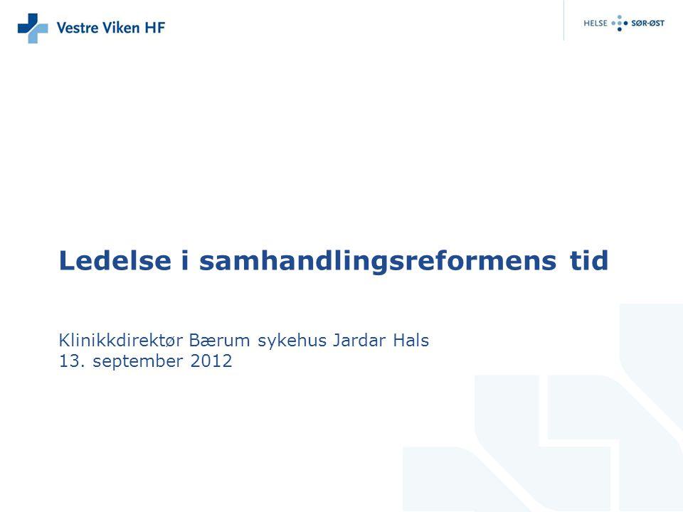 Ledelse i samhandlingsreformens tid Klinikkdirektør Bærum sykehus Jardar Hals 13. september 2012