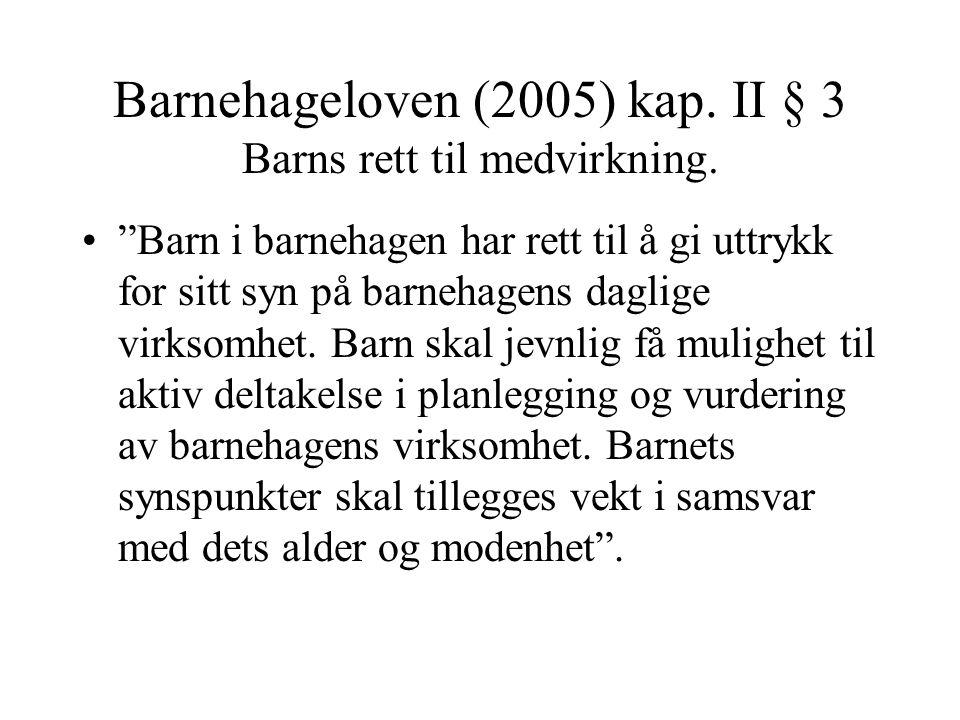 Barnehageloven (2005) kap. II § 3 Barns rett til medvirkning.