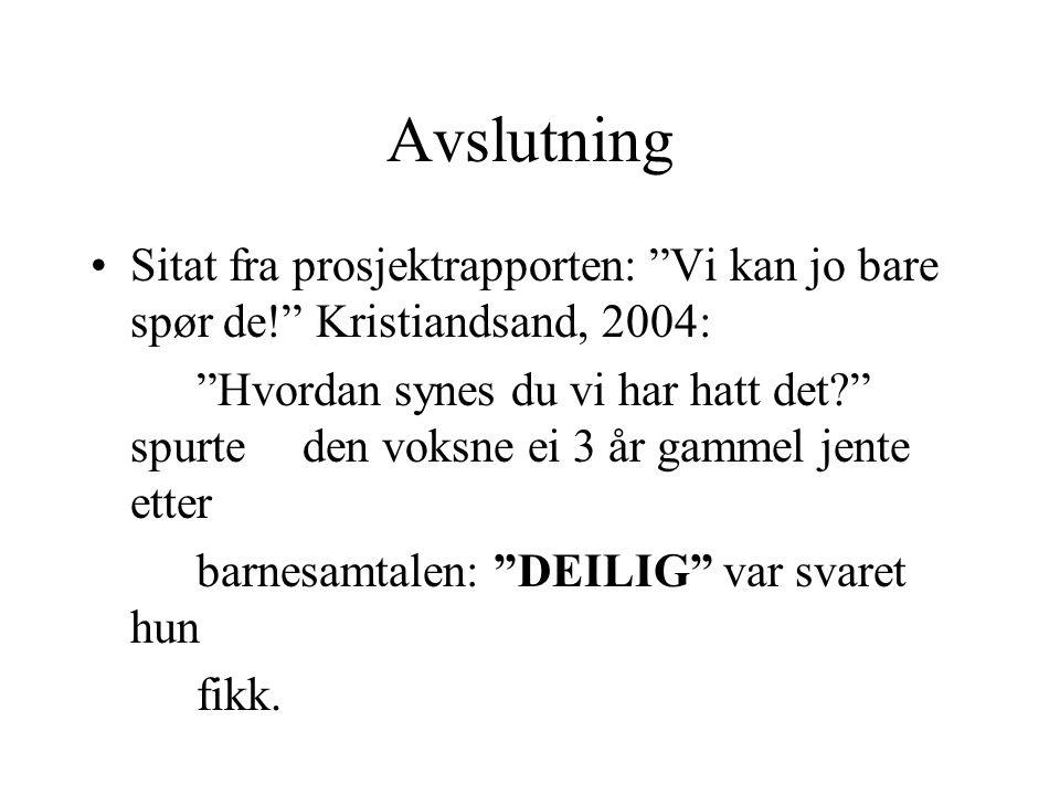 Avslutning Sitat fra prosjektrapporten: Vi kan jo bare spør de! Kristiandsand, 2004: