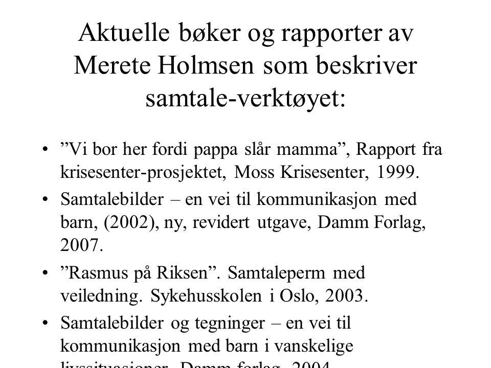 Aktuelle bøker og rapporter av Merete Holmsen som beskriver samtale-verktøyet: