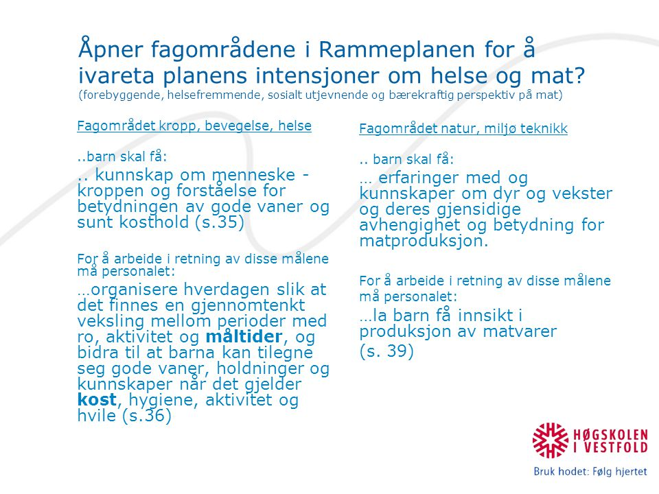 Åpner fagområdene i Rammeplanen for å ivareta planens intensjoner om helse og mat (forebyggende, helsefremmende, sosialt utjevnende og bærekraftig perspektiv på mat)