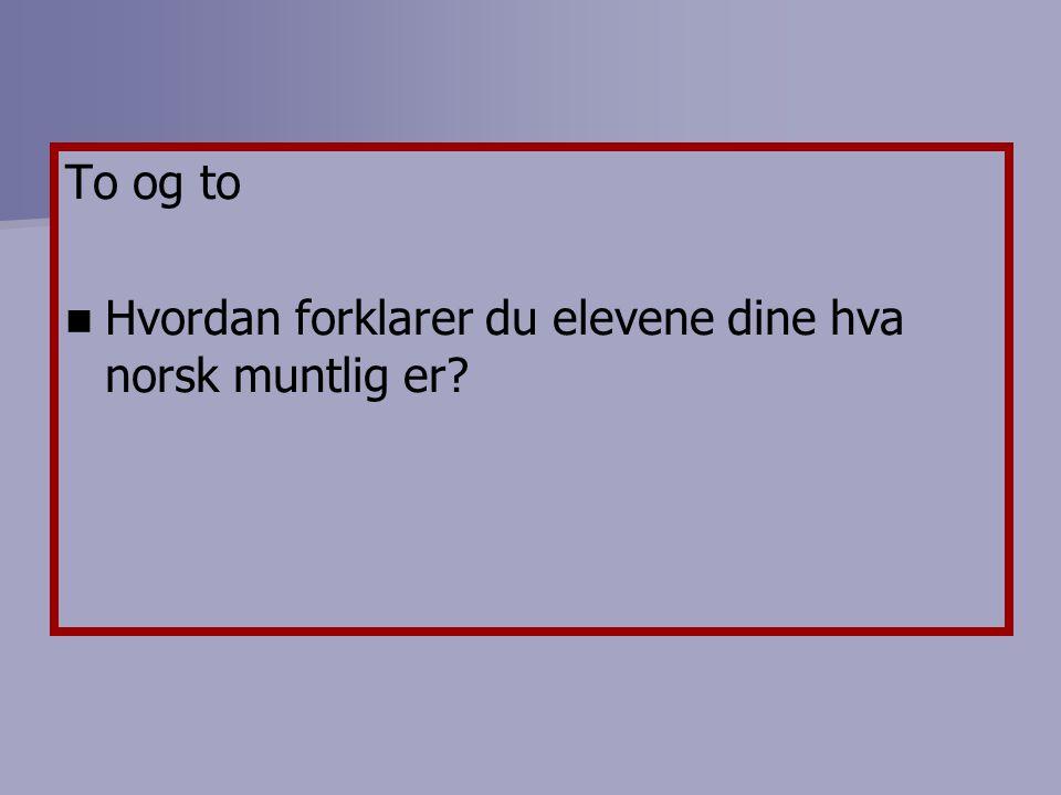 To og to Hvordan forklarer du elevene dine hva norsk muntlig er