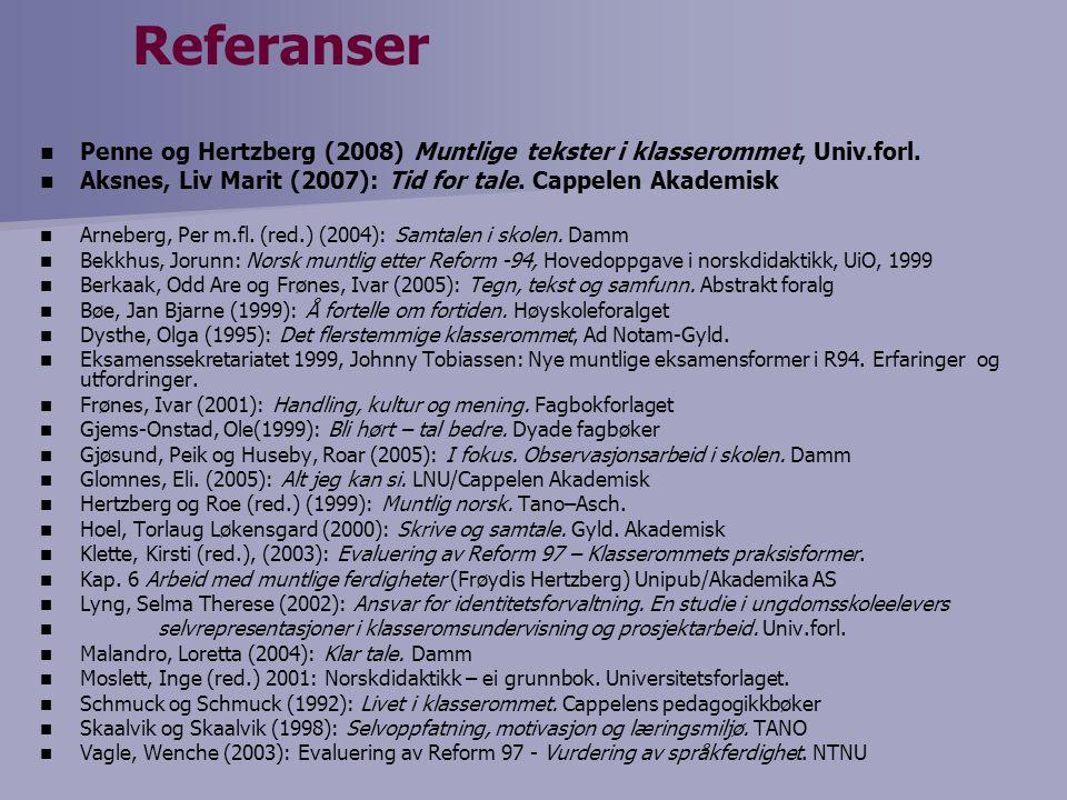 Referanser Penne og Hertzberg (2008) Muntlige tekster i klasserommet, Univ.forl. Aksnes, Liv Marit (2007): Tid for tale. Cappelen Akademisk.