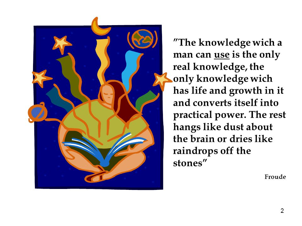 The knowledge wich a man can use is the only real knowledge, the only knowledge wich has life and growth in it and converts itself into practical power. The rest hangs like dust about the brain or dries like raindrops off the stones