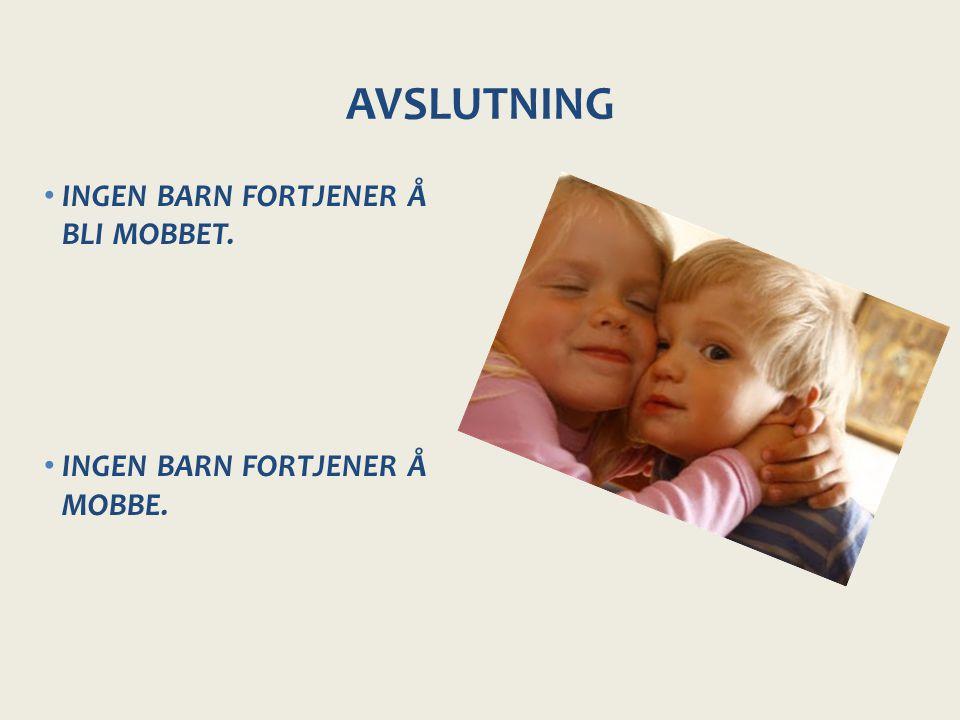 AVSLUTNING INGEN BARN FORTJENER Å BLI MOBBET.