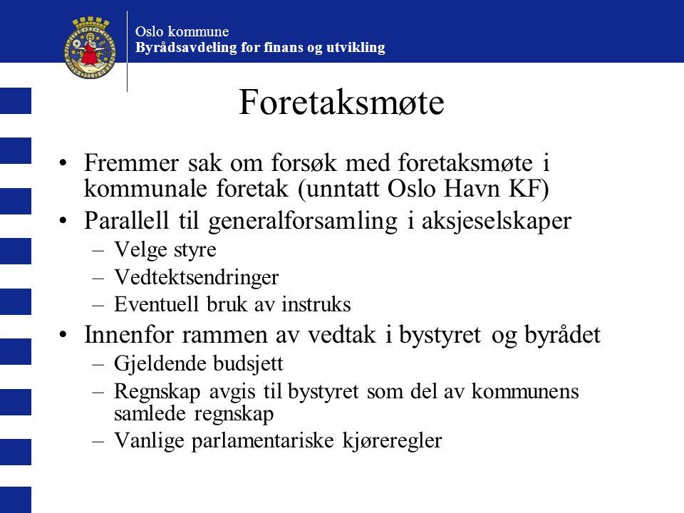 Foretaksmøte Fremmer sak om forsøk med foretaksmøte i kommunale foretak (unntatt Oslo Havn KF) Parallell til generalforsamling i aksjeselskaper.