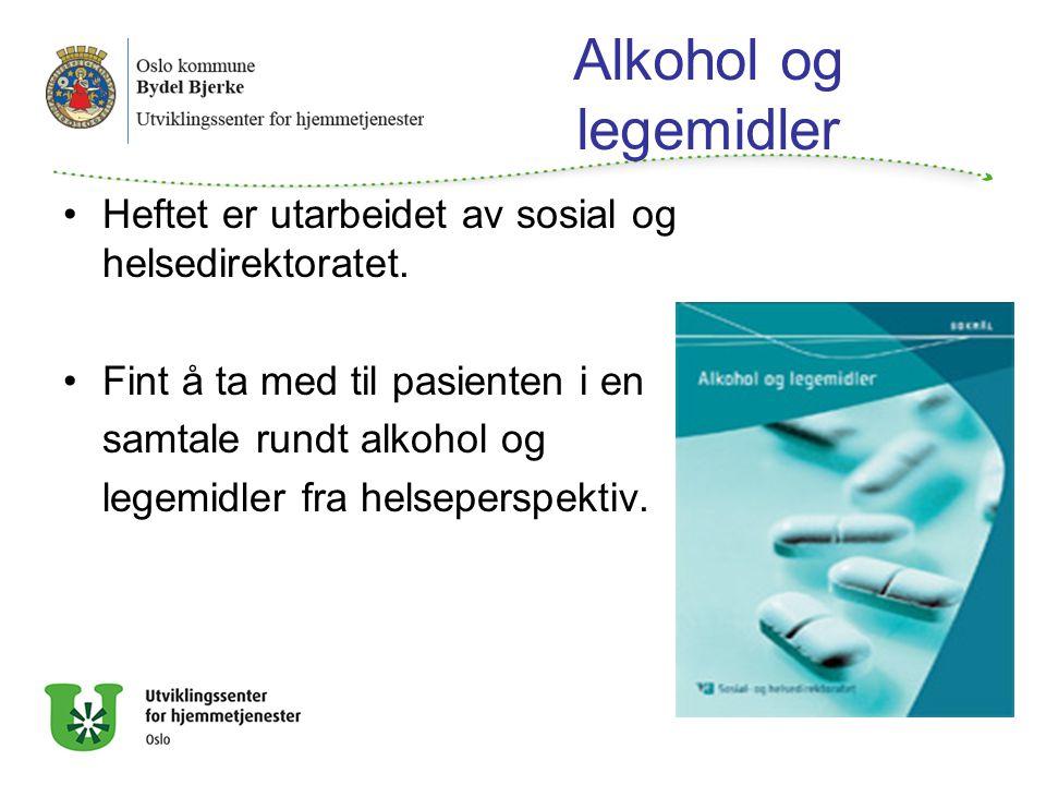 Alkohol og legemidler Heftet er utarbeidet av sosial og helsedirektoratet. Fint å ta med til pasienten i en.