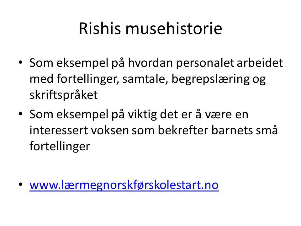 Rishis musehistorie Som eksempel på hvordan personalet arbeidet med fortellinger, samtale, begrepslæring og skriftspråket.