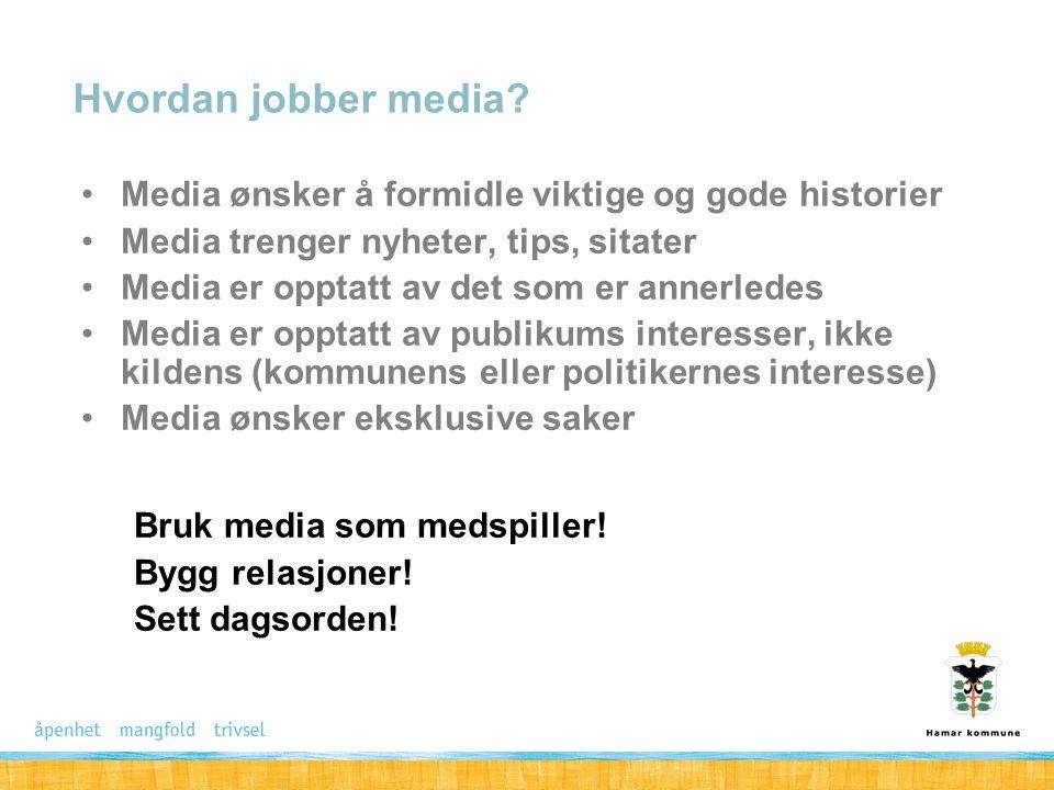 Hvordan jobber media Media ønsker å formidle viktige og gode historier. Media trenger nyheter, tips, sitater.