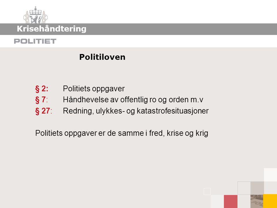 Krisehåndtering Politiloven. § 2: Politiets oppgaver. § 7: Håndhevelse av offentlig ro og orden m.v.