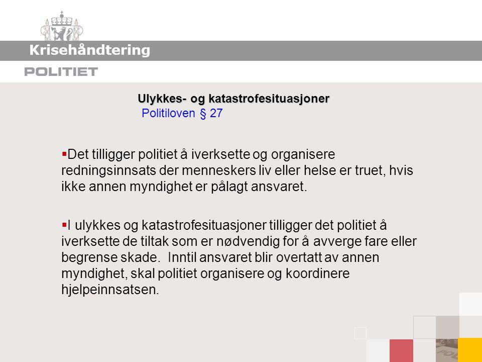 Krisehåndtering Ulykkes- og katastrofesituasjoner Politiloven § 27.