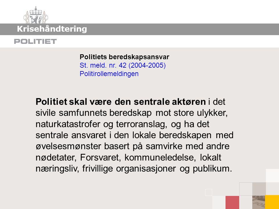 Krisehåndtering Politiets beredskapsansvar St. meld. nr. 42 (2004-2005) Politirollemeldingen.
