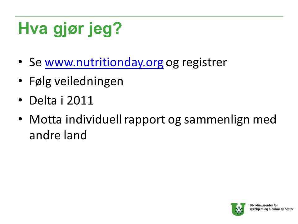 Hva gjør jeg Se www.nutritionday.org og registrer Følg veiledningen