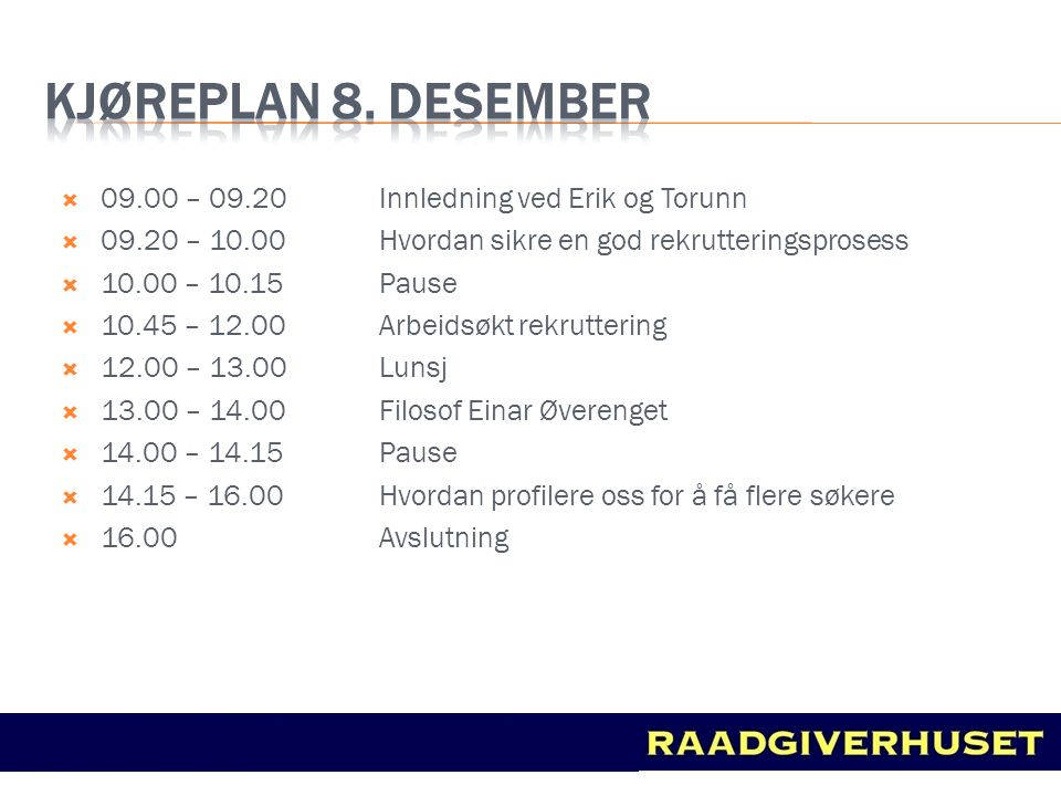 Kjøreplan 8. desember 09.00 – 09.20 Innledning ved Erik og Torunn