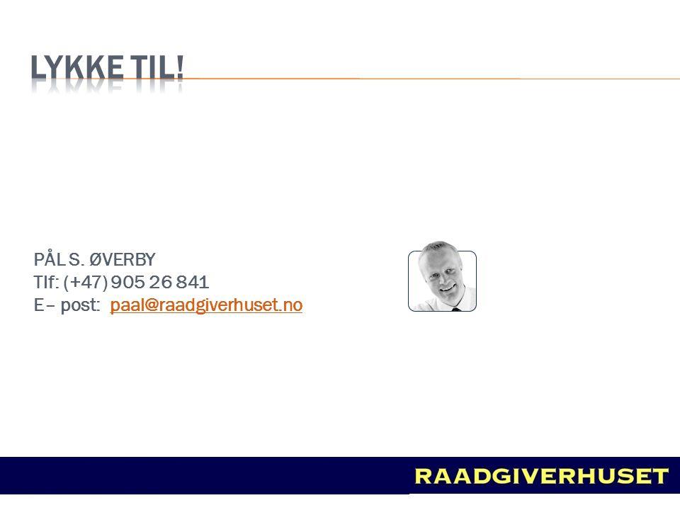 LYKKE TIL! PÅL S. ØVERBY Tlf: (+47) 905 26 841
